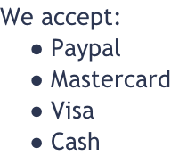 We accept:  Paypal  Mastercard  Visa  Cash